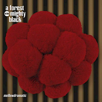 A Forest Mighty Black · Mellowdramatic (Album)